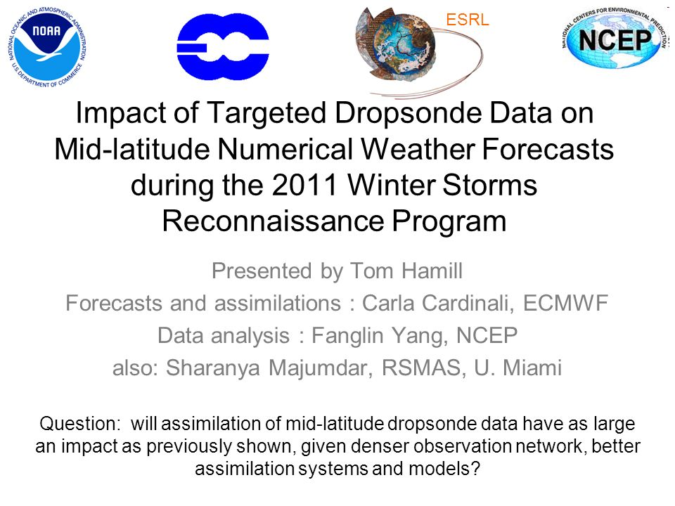 ESRL Impact of Targeted Dropsonde Data on Mid-latitude Numerical Weather Forecasts during the 2011 Winter Storms Reconnaissance Program.