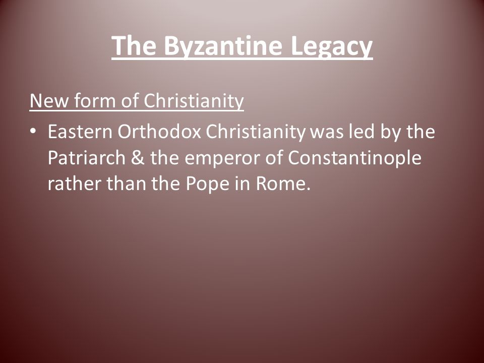 The Byzantine Legacy New form of Christianity