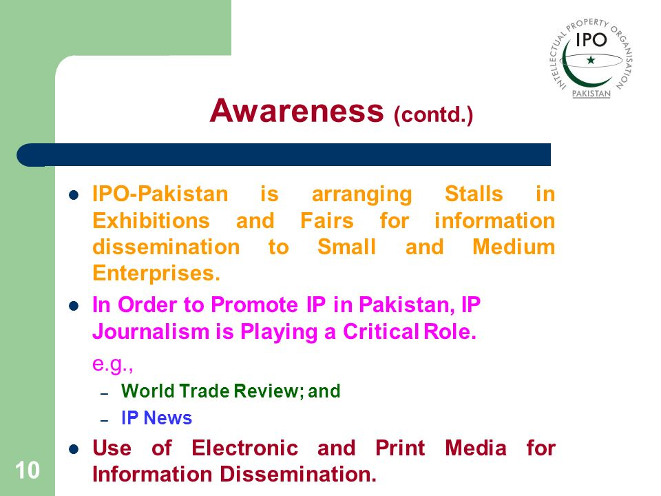 Awareness (contd.) IPO-Pakistan is arranging Stalls in Exhibitions and Fairs for information dissemination to Small and Medium Enterprises.