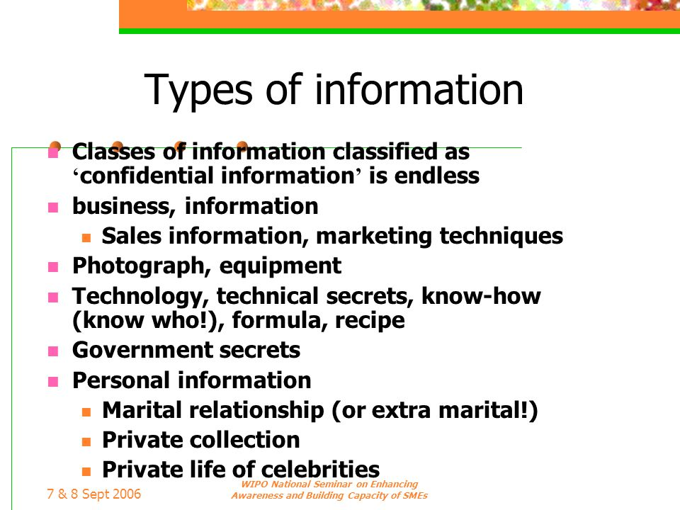 Types of information Classes of information classified as 'confidential information' is endless. business, information.