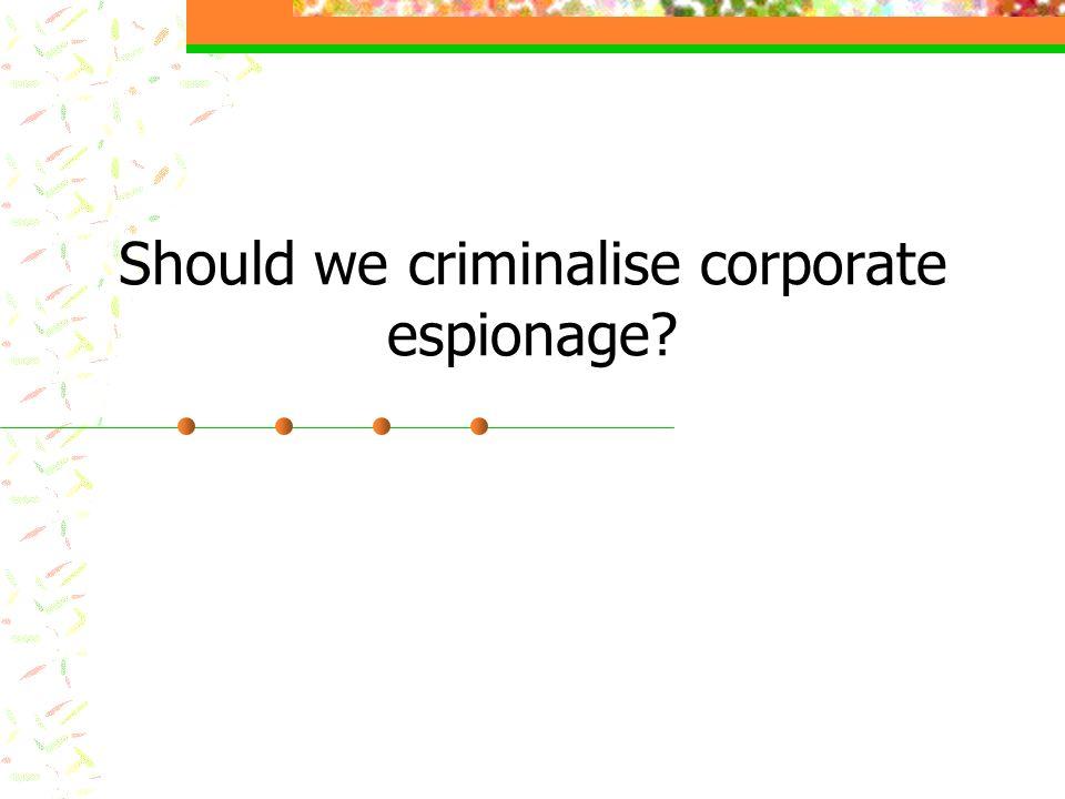 Should we criminalise corporate espionage