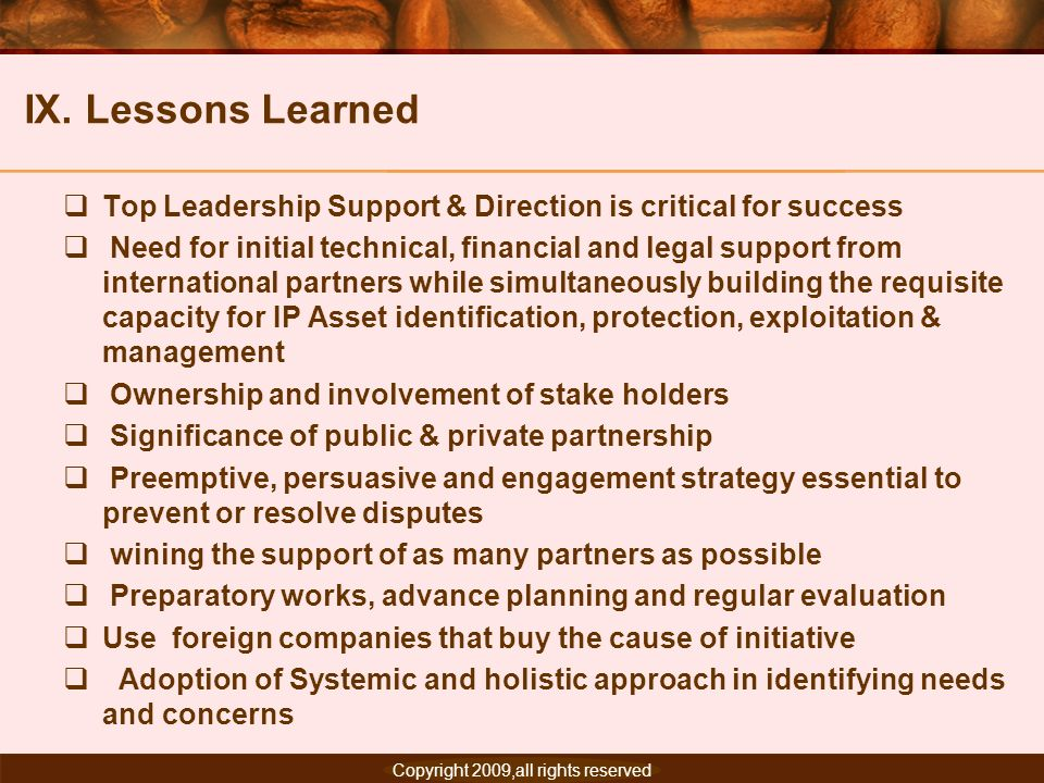 IX. Lessons Learned Top Leadership Support & Direction is critical for success.