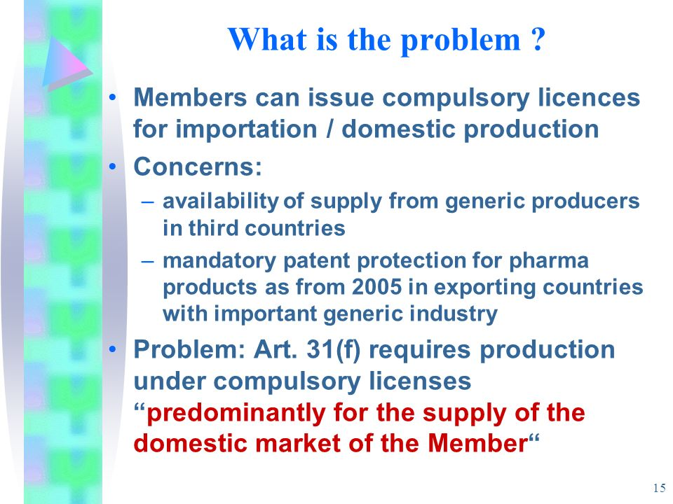 What is the problem Members can issue compulsory licences for importation / domestic production. Concerns: