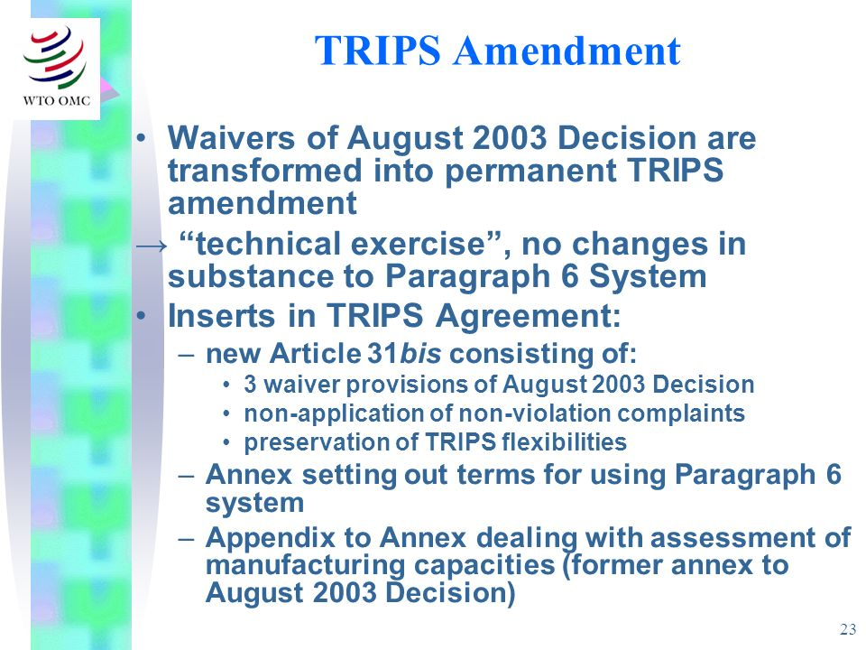 TRIPS AmendmentWaivers of August 2003 Decision are transformed into permanent TRIPS amendment.