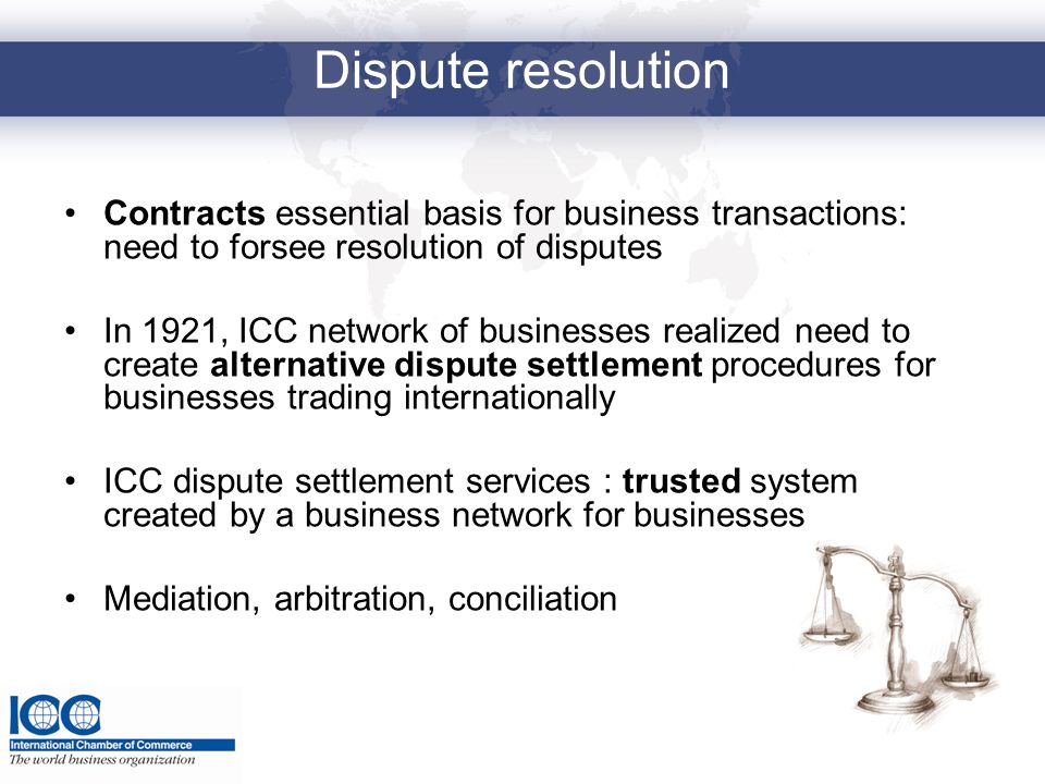 Dispute resolution Contracts essential basis for business transactions: need to forsee resolution of disputes.