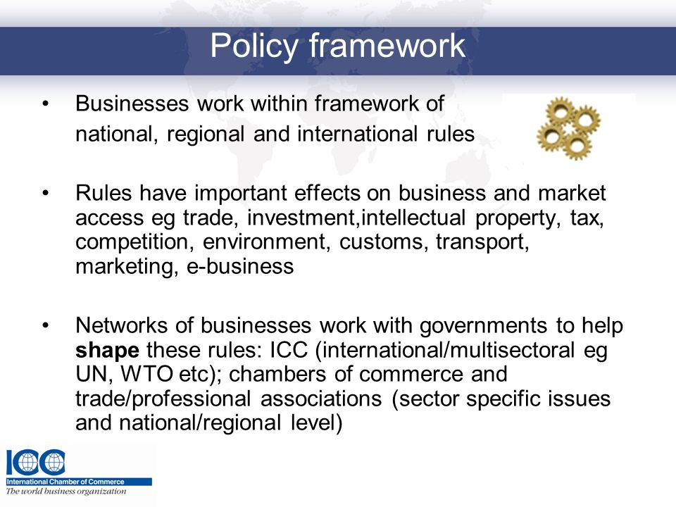 Policy framework Businesses work within framework of