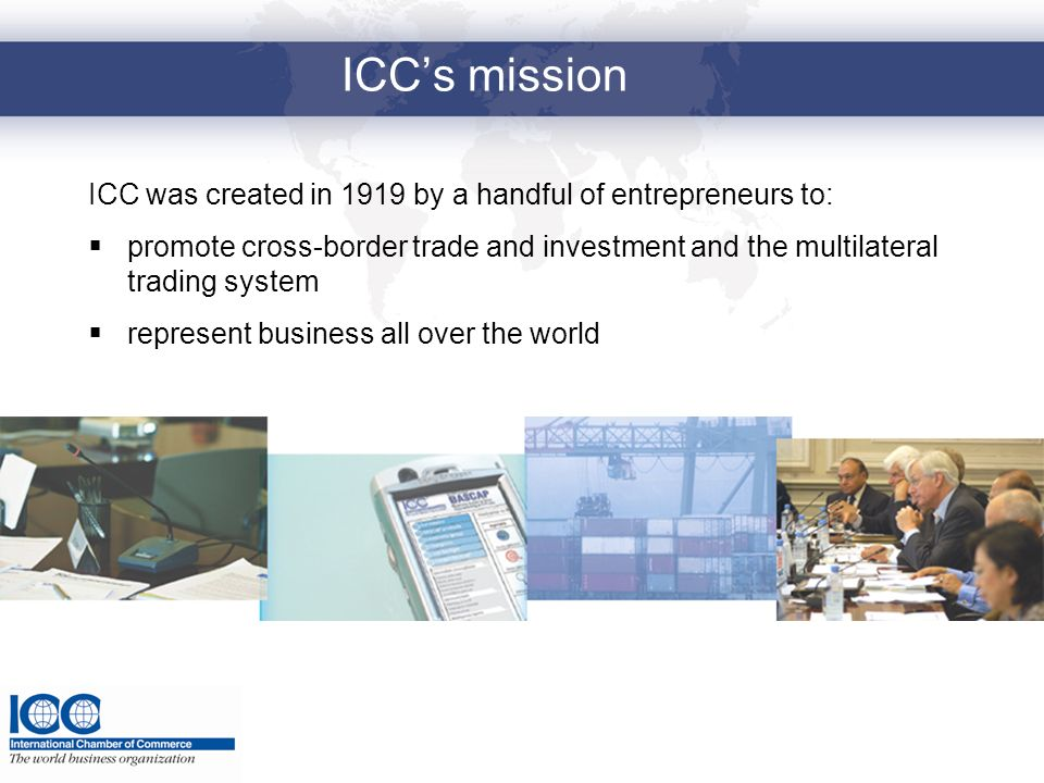 ICC's mission ICC was created in 1919 by a handful of entrepreneurs to: