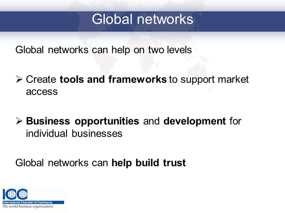 Global networks Global networks can help on two levels