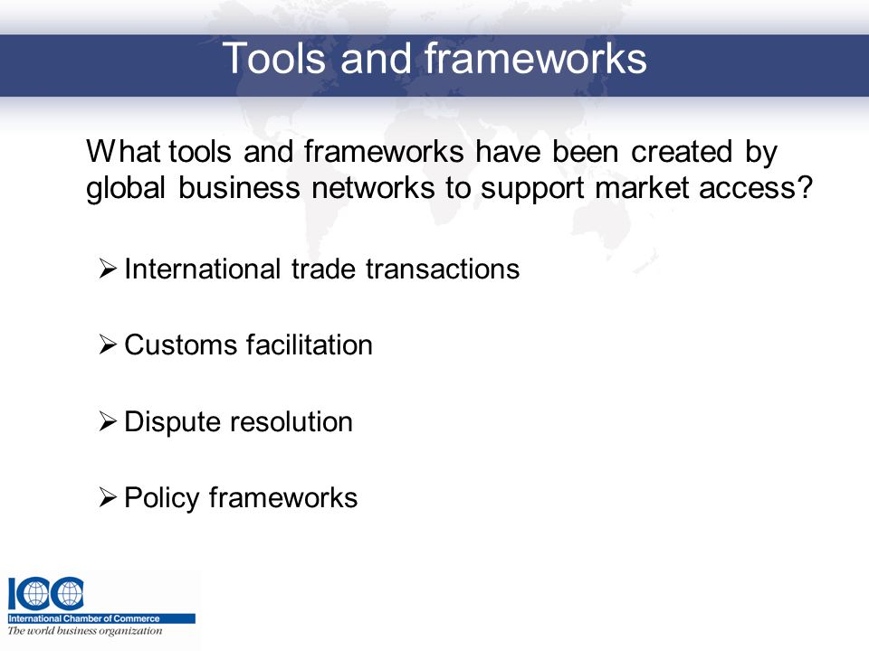 Tools and frameworks What tools and frameworks have been created by global business networks to support market access