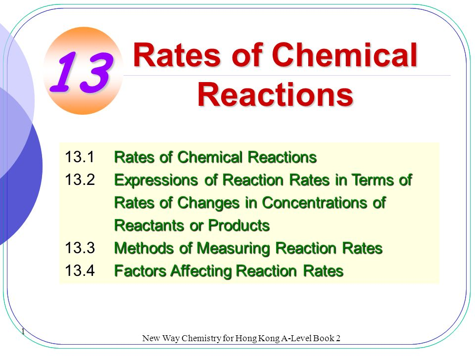 rates of chemical reaction1 Chemical kinetics is the study of rates of chemical reactions and reaction mechanisms—when and how fast a chemical reaction occurs many factors influence reaction rate.