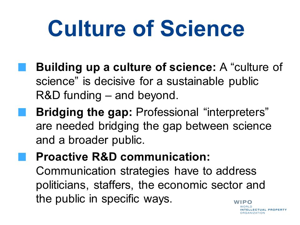 Culture of Science Building up a culture of science: A culture of science is decisive for a sustainable public R&D funding – and beyond.