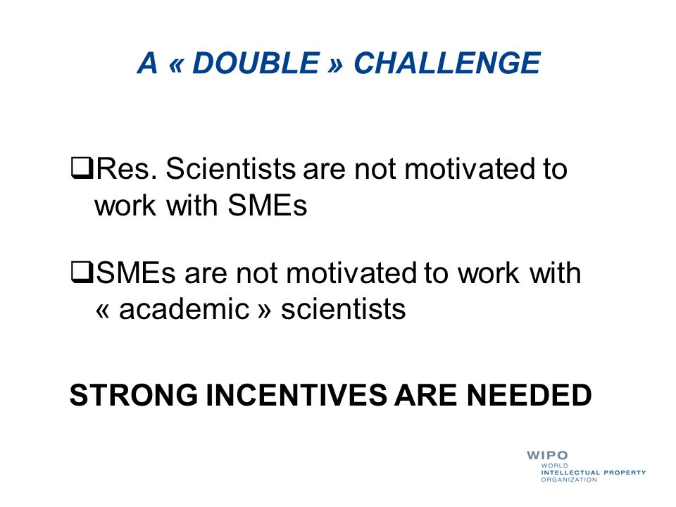 A « DOUBLE » CHALLENGE Res. Scientists are not motivated to work with SMEs. SMEs are not motivated to work with « academic » scientists.