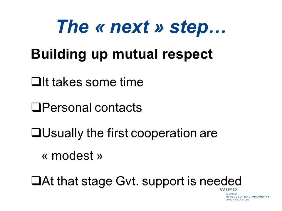 The « next » step… Building up mutual respect It takes some time