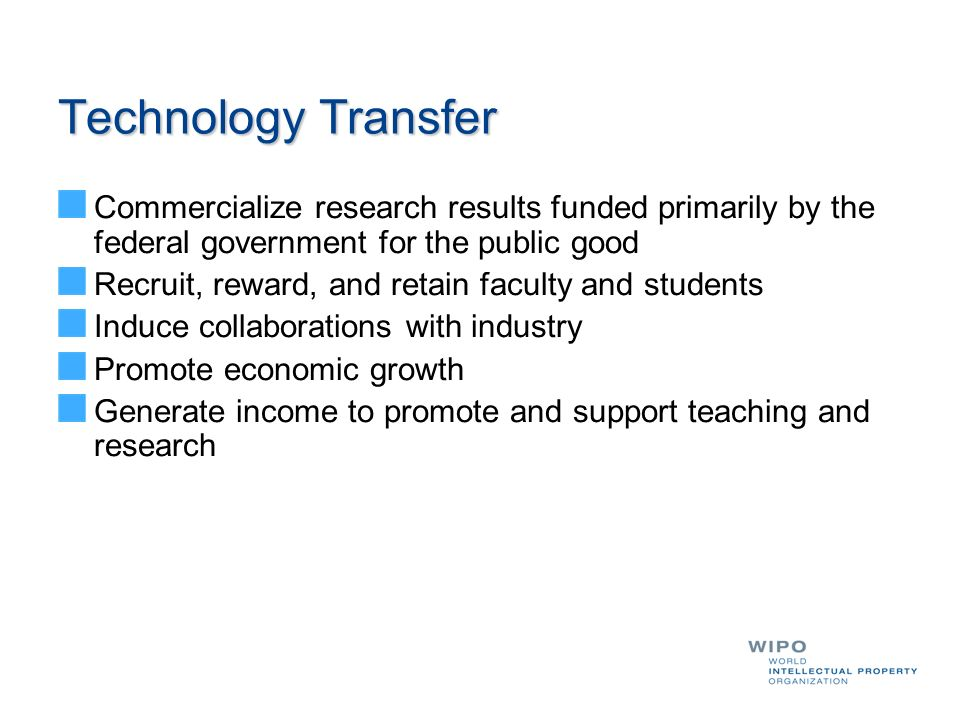 Technology Transfer Commercialize research results funded primarily by the federal government for the public good.