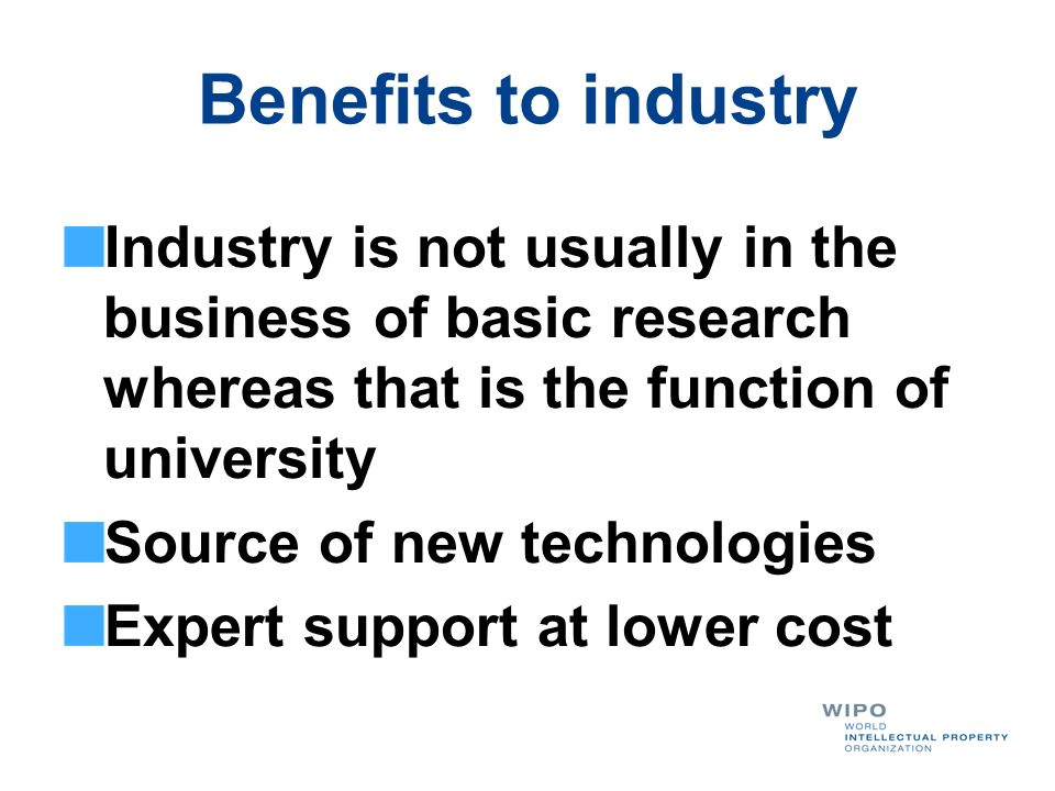 Benefits to industry Industry is not usually in the business of basic research whereas that is the function of university.