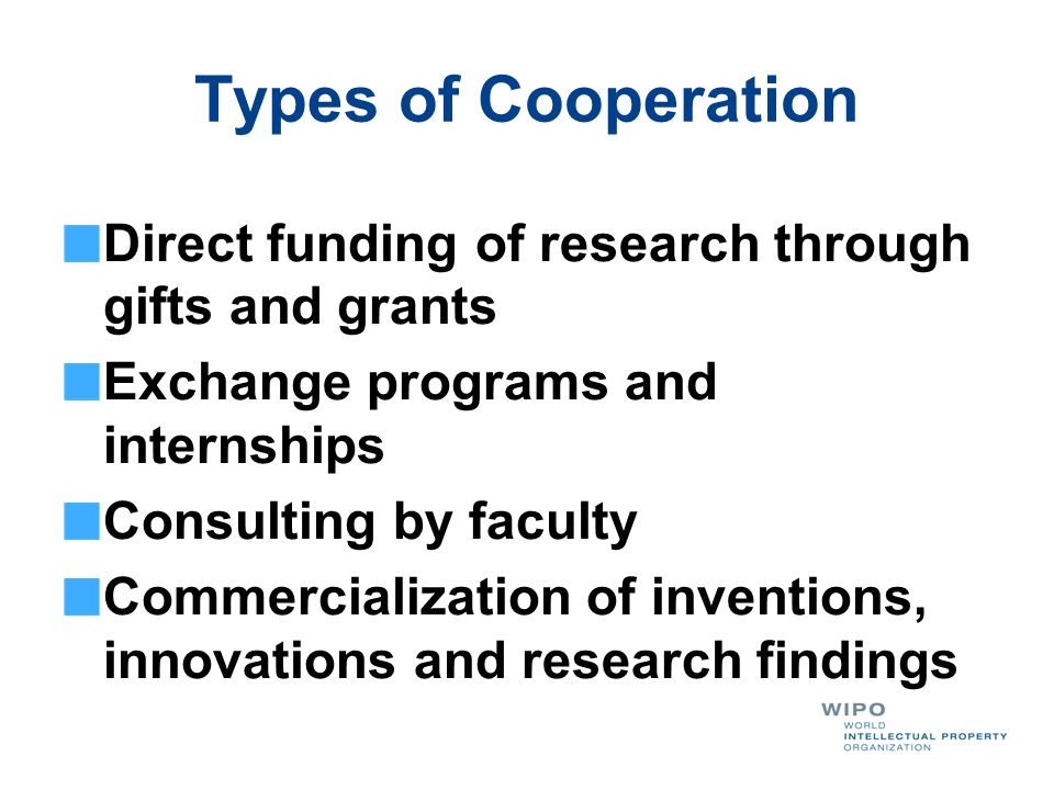 Types of Cooperation Direct funding of research through gifts and grants. Exchange programs and internships.
