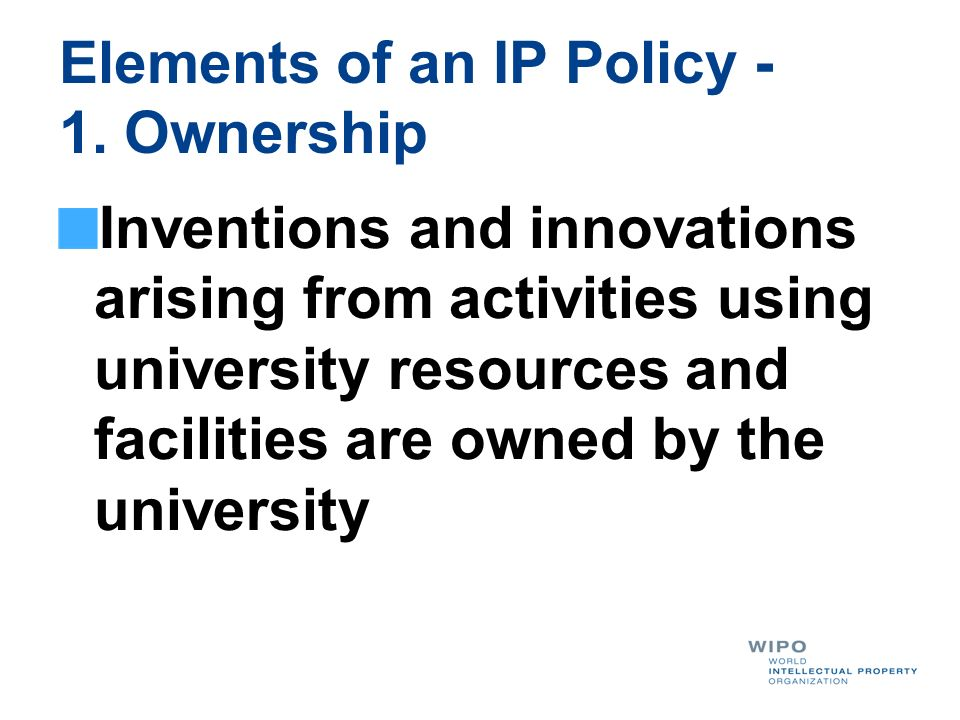 Elements of an IP Policy - 1. Ownership