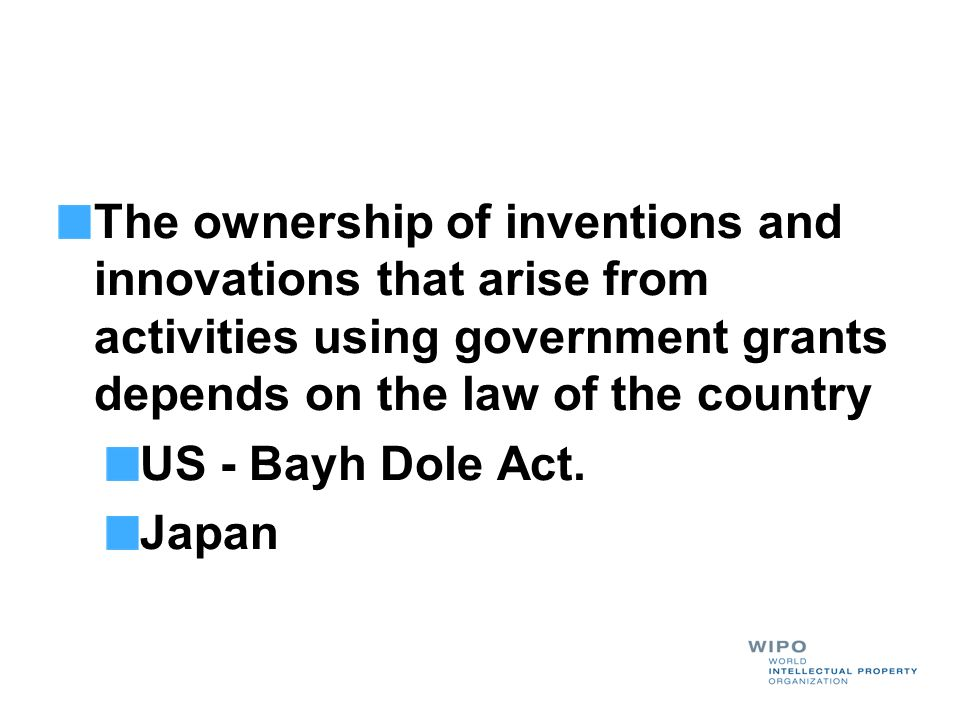 The ownership of inventions and innovations that arise from activities using government grants depends on the law of the country