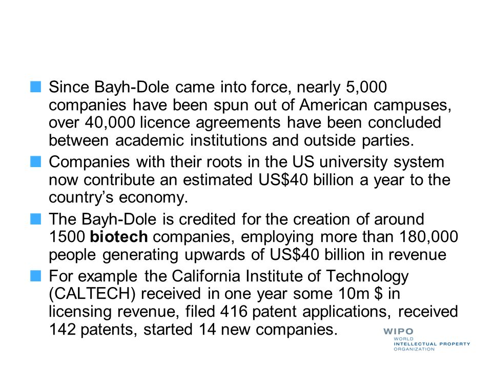 Since Bayh-Dole came into force, nearly 5,000 companies have been spun out of American campuses, over 40,000 licence agreements have been concluded between academic institutions and outside parties.