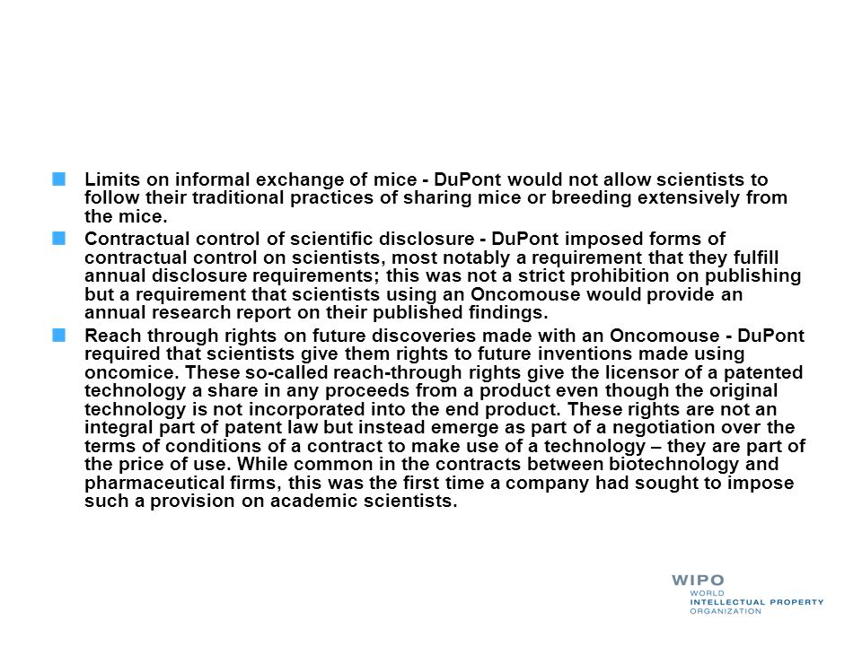 Limits on informal exchange of mice - DuPont would not allow scientists to follow their traditional practices of sharing mice or breeding extensively from the mice.