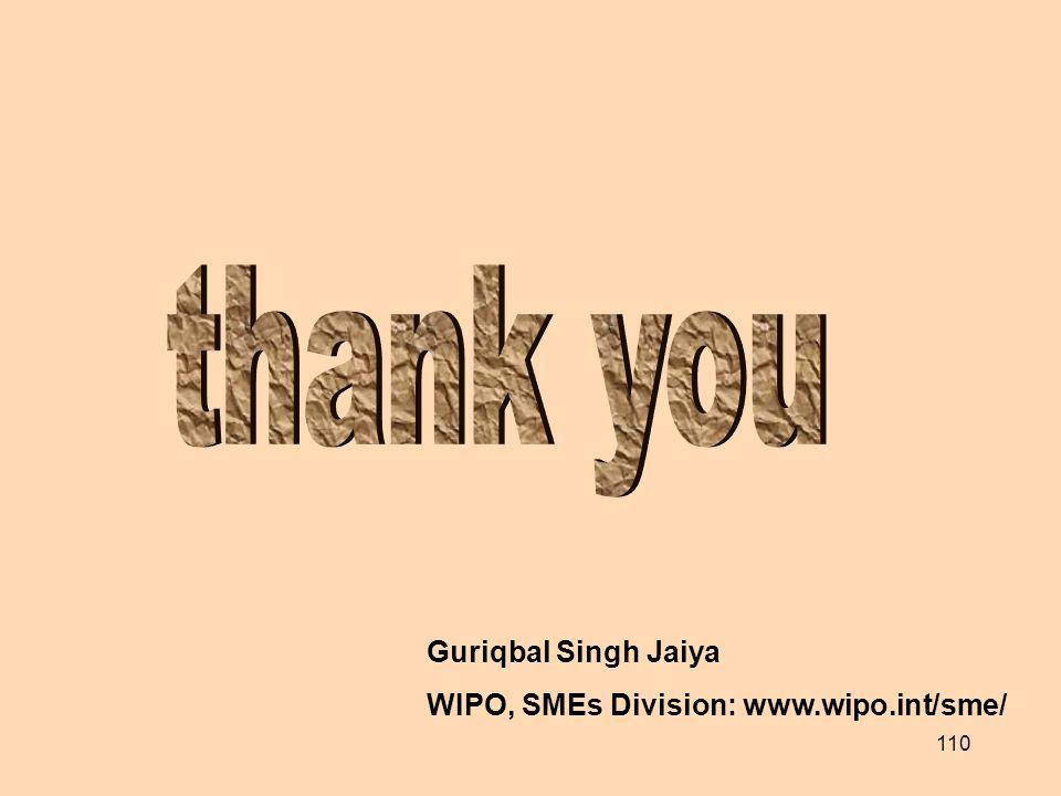 thank you Guriqbal Singh Jaiya WIPO, SMEs Division: www.wipo.int/sme/
