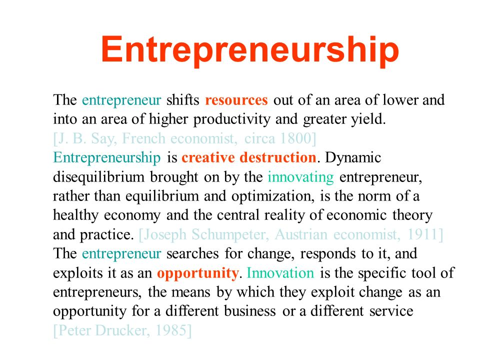 Entrepreneurship The entrepreneur shifts resources out of an area of lower and into an area of higher productivity and greater yield.