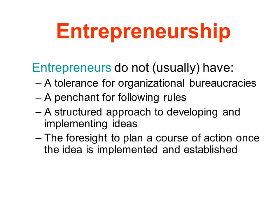Entrepreneurship A tolerance for organizational bureaucracies