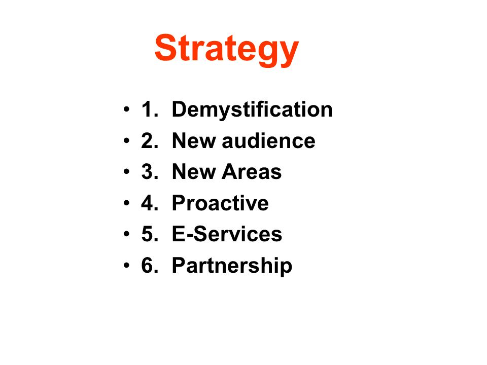 Strategy 1. Demystification 2. New audience 3. New Areas 4. Proactive
