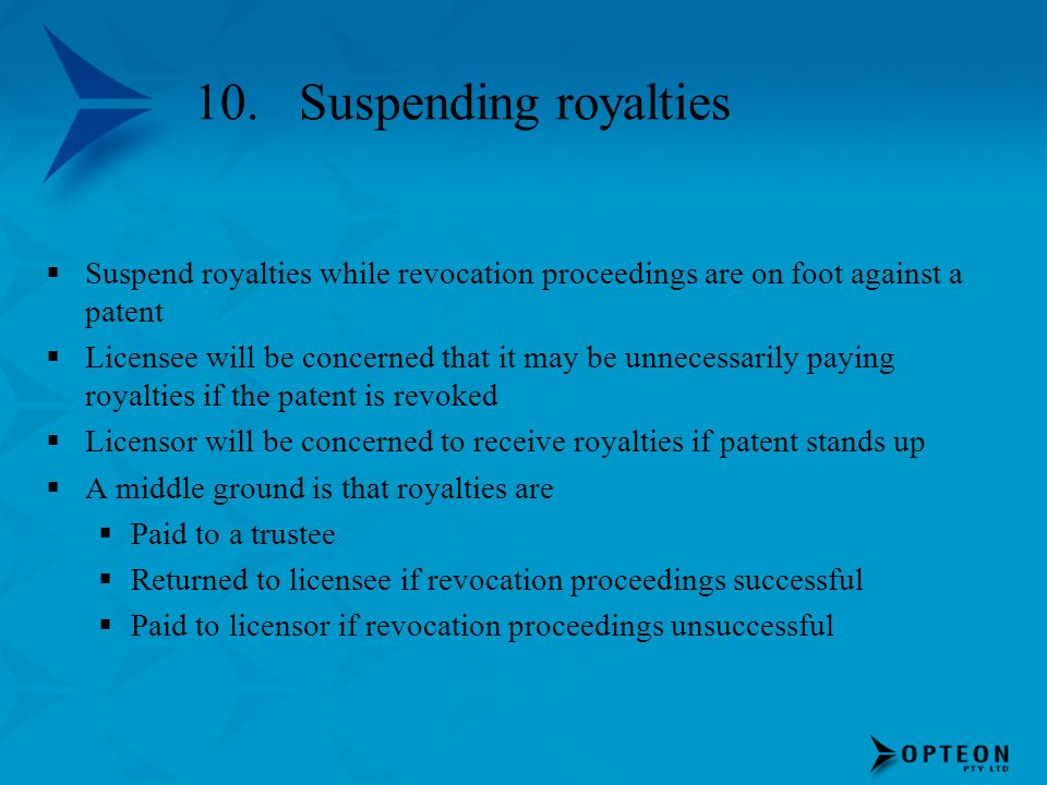 10. Suspending royalties Suspend royalties while revocation proceedings are on foot against a patent.