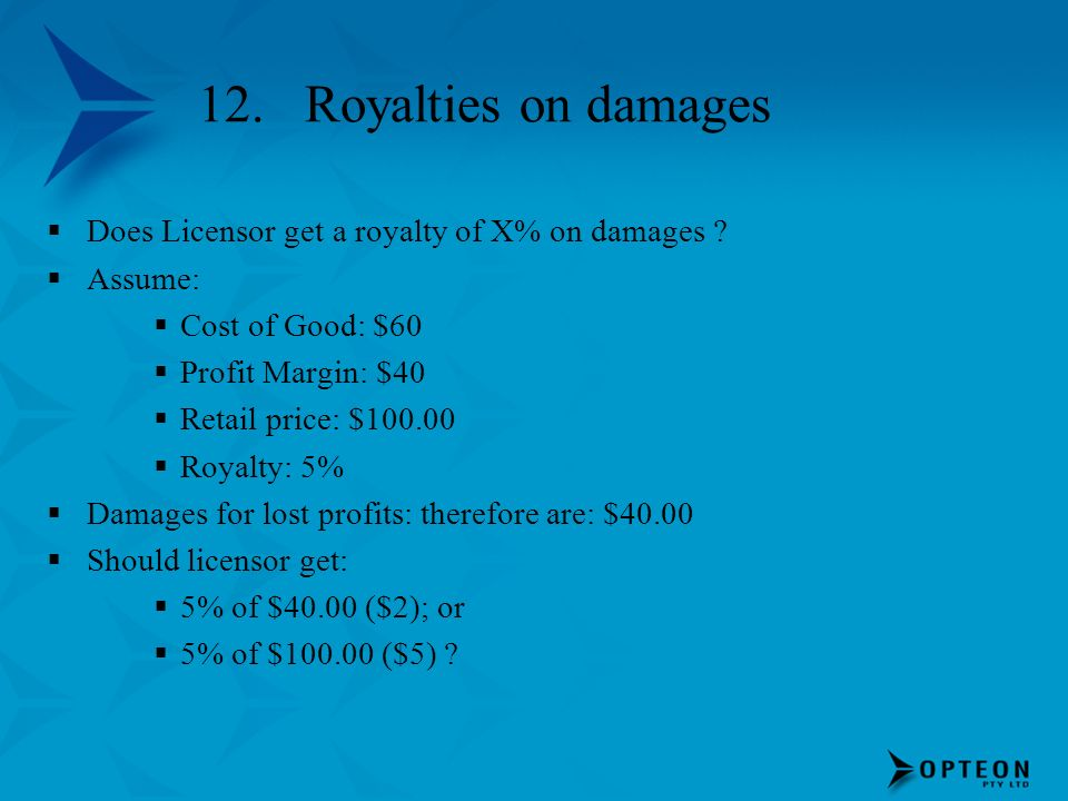 12. Royalties on damages Does Licensor get a royalty of X% on damages Assume: Cost of Good: $60.