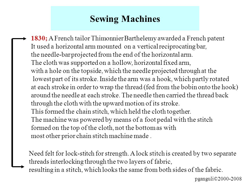 Sewing Machines1830; A French tailor Thimonnier Barthelemy awarded a French patent.