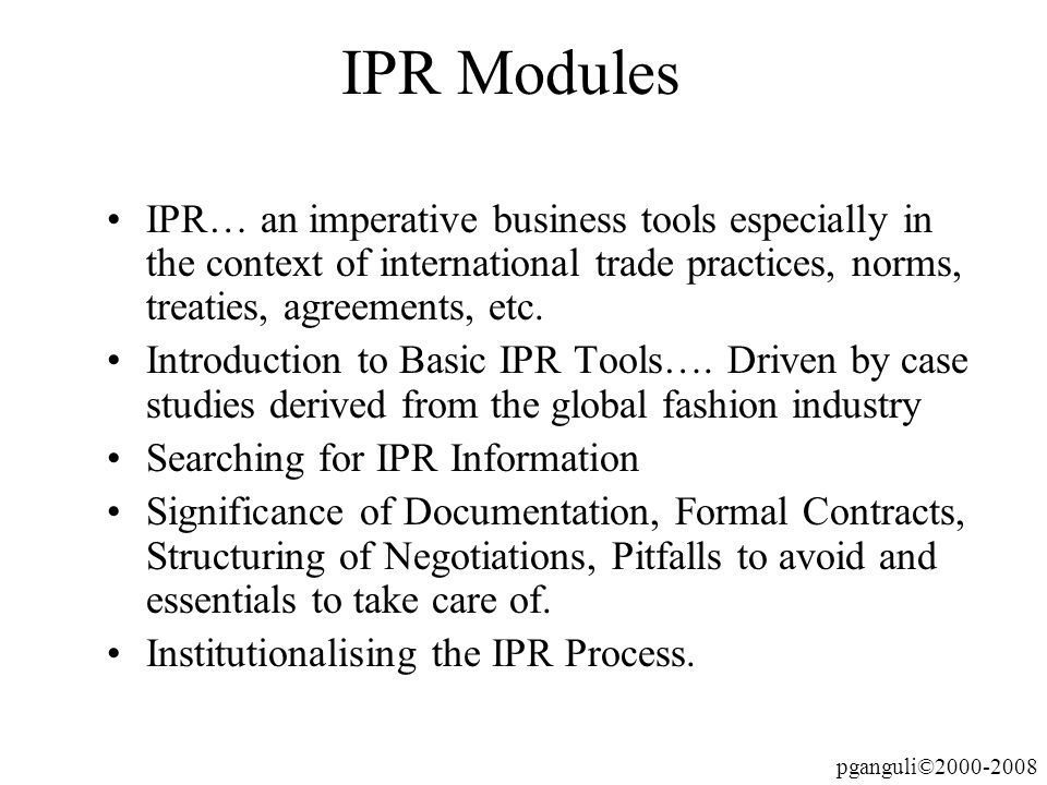 IPR ModulesIPR… an imperative business tools especially in the context of international trade practices, norms, treaties, agreements, etc.