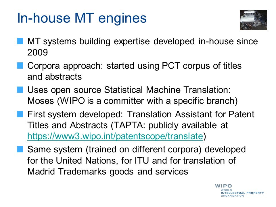 In-house MT engines MT systems building expertise developed in-house since 2009. Corpora approach: started using PCT corpus of titles and abstracts.