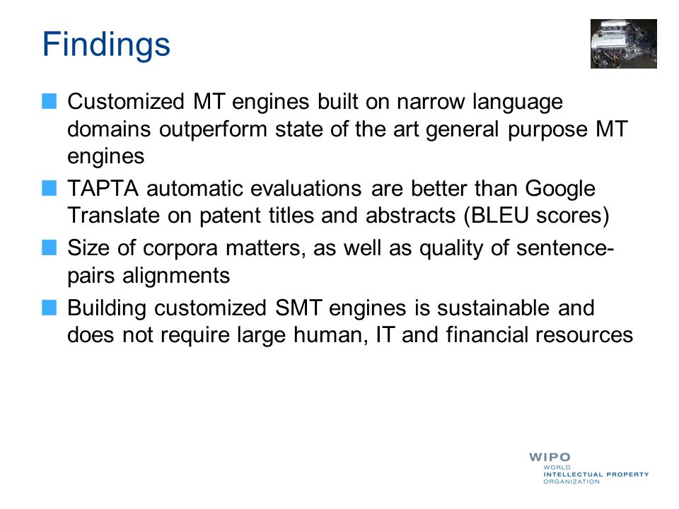 Findings Customized MT engines built on narrow language domains outperform state of the art general purpose MT engines.