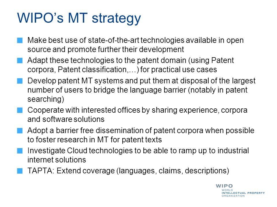 WIPO's MT strategy Make best use of state-of-the-art technologies available in open source and promote further their development.
