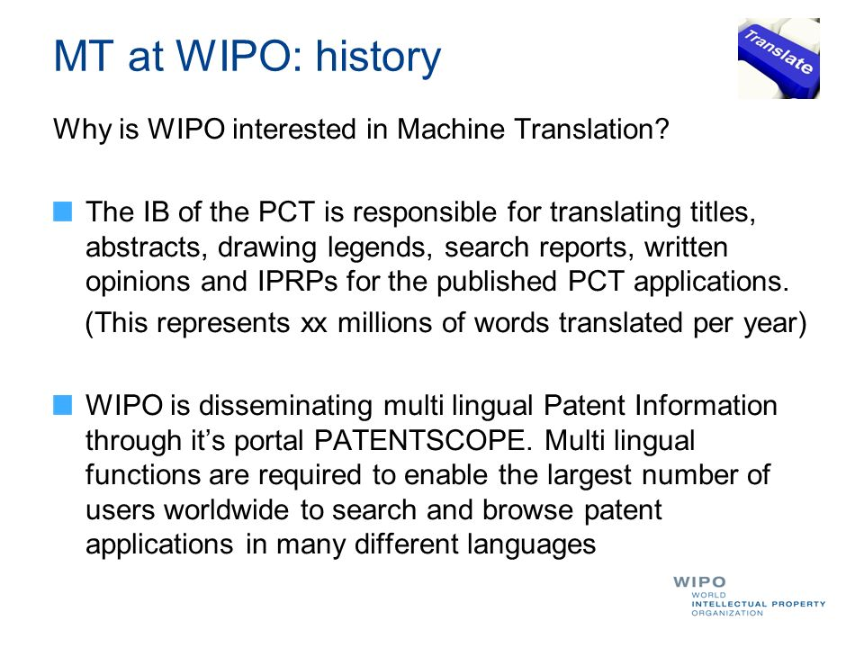 MT at WIPO: history Why is WIPO interested in Machine Translation