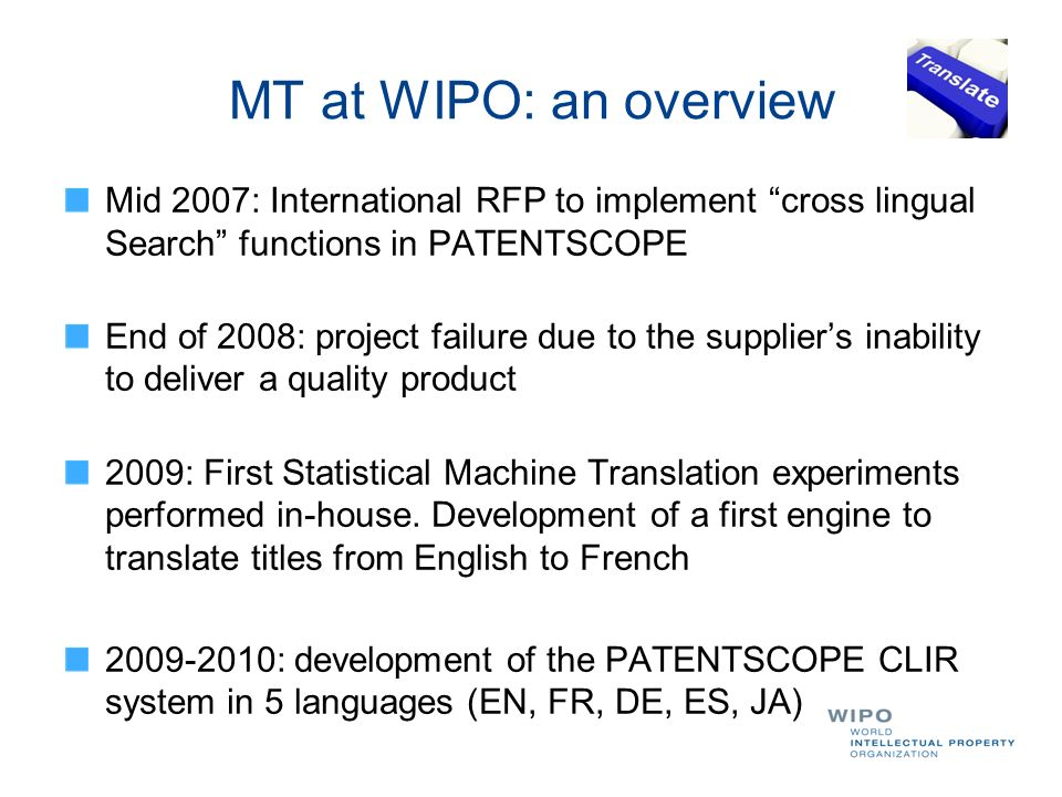MT at WIPO: an overview Mid 2007: International RFP to implement cross lingual Search functions in PATENTSCOPE.