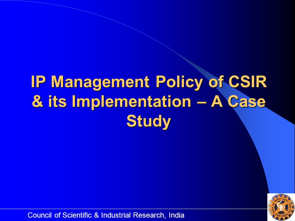 IP Management Policy of CSIR & its Implementation – A Case Study