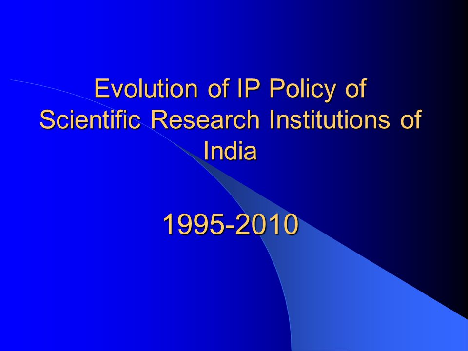 Evolution of IP Policy of Scientific Research Institutions of India