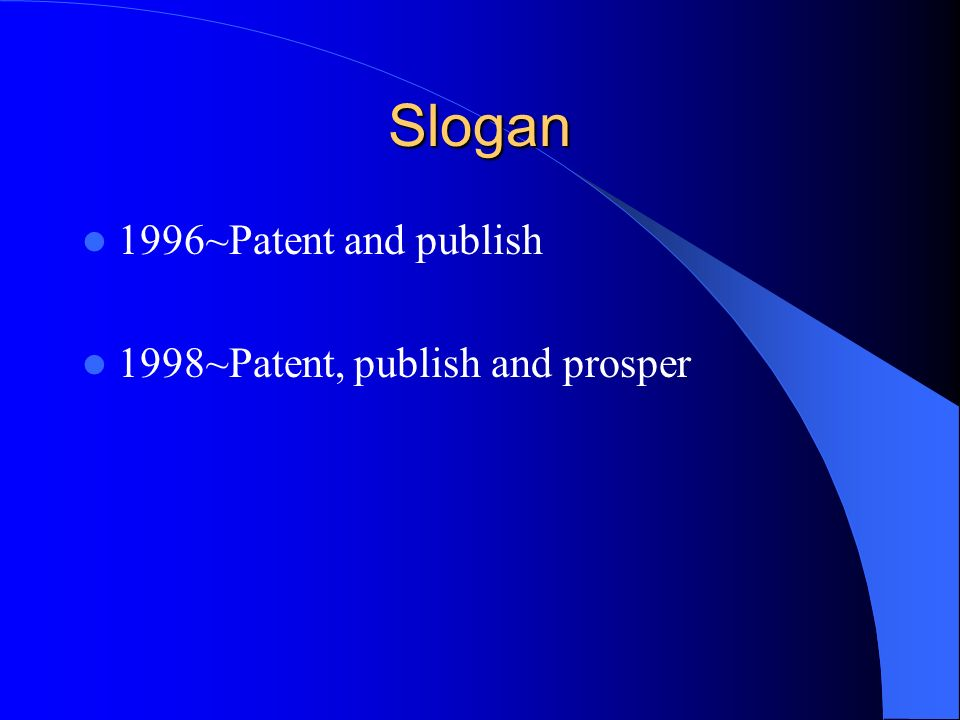 Slogan 1996~Patent and publish 1998~Patent, publish and prosper