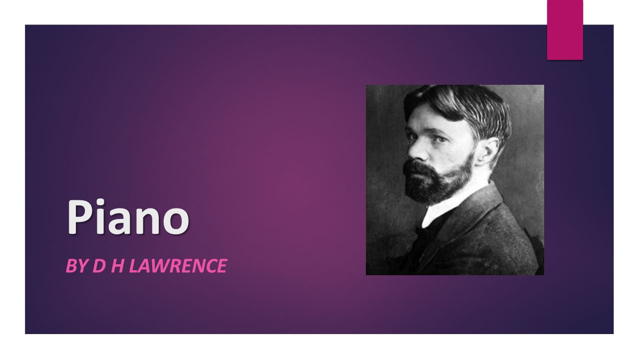 piano by d h lawrence poem analysis essay Piano essay examples piano by d h lawrence 899 words 2 pages the description of dh lawrence's childhood memories in the poem piano 894 words 2.