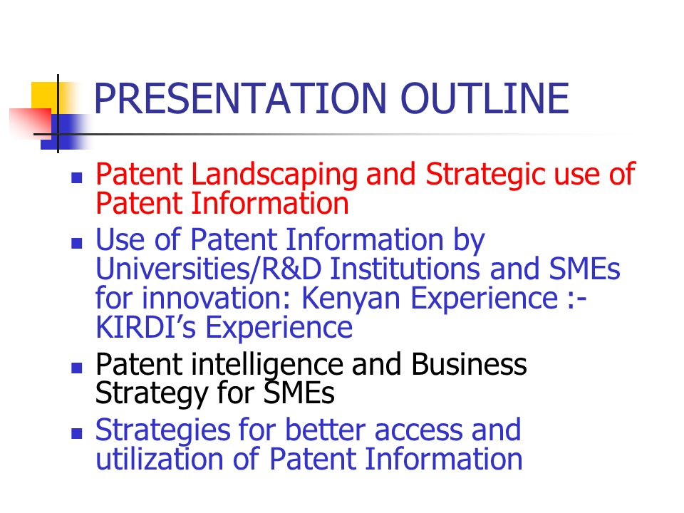 PRESENTATION OUTLINE Patent Landscaping and Strategic use of Patent Information.