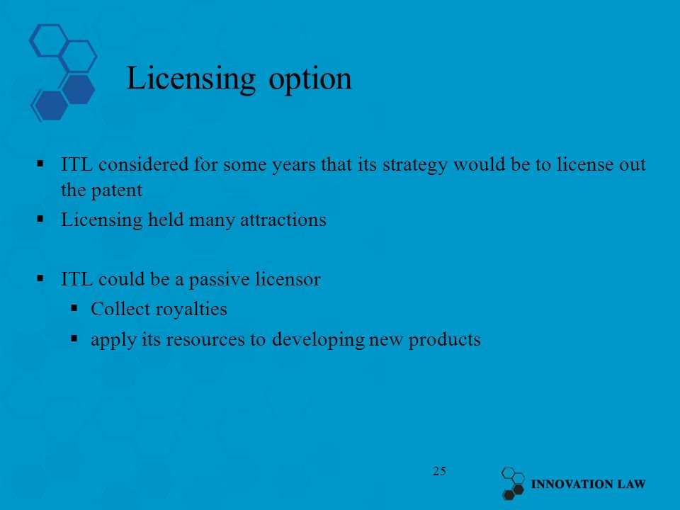 Licensing optionITL considered for some years that its strategy would be to license out the patent.