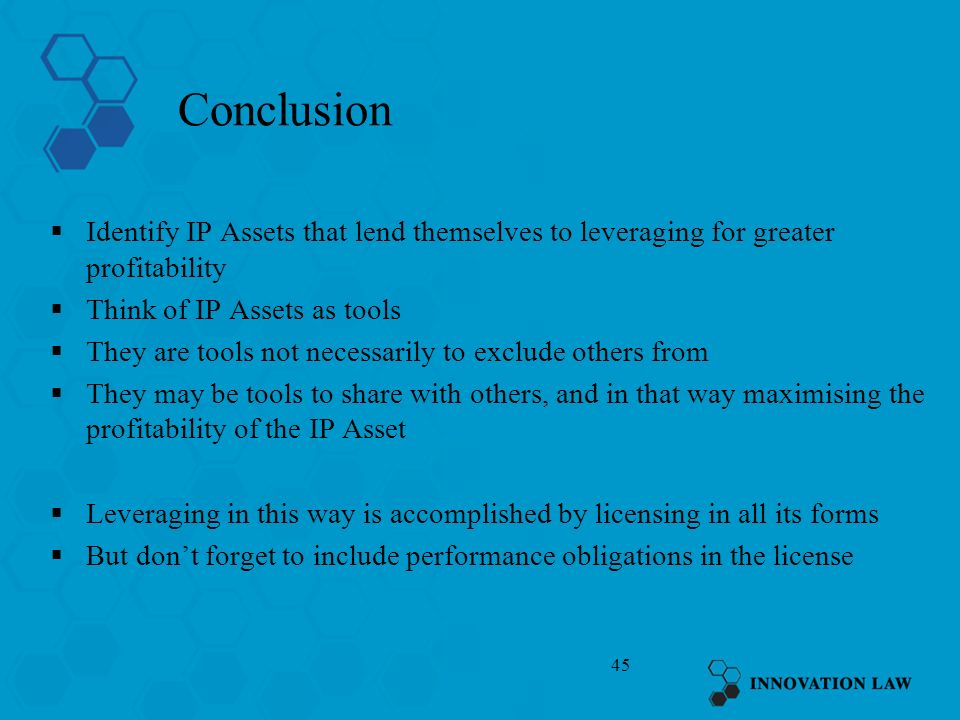 Conclusion Identify IP Assets that lend themselves to leveraging for greater profitability. Think of IP Assets as tools.