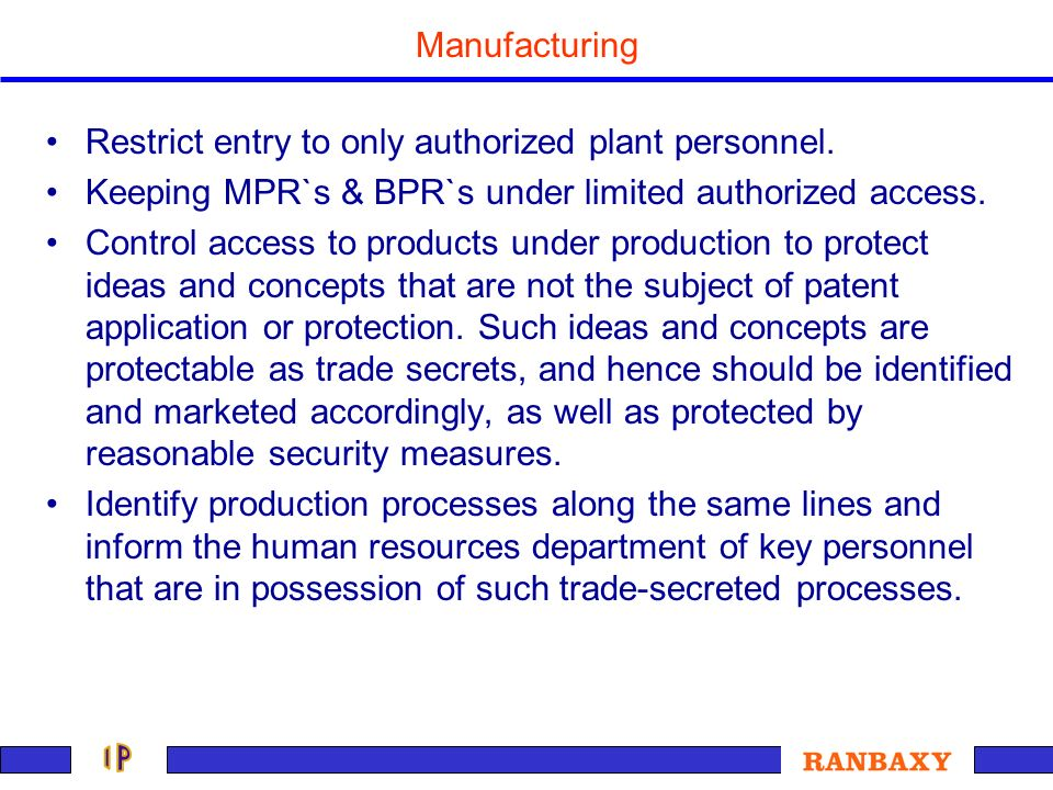 Manufacturing Restrict entry to only authorized plant personnel. Keeping MPR`s & BPR`s under limited authorized access.