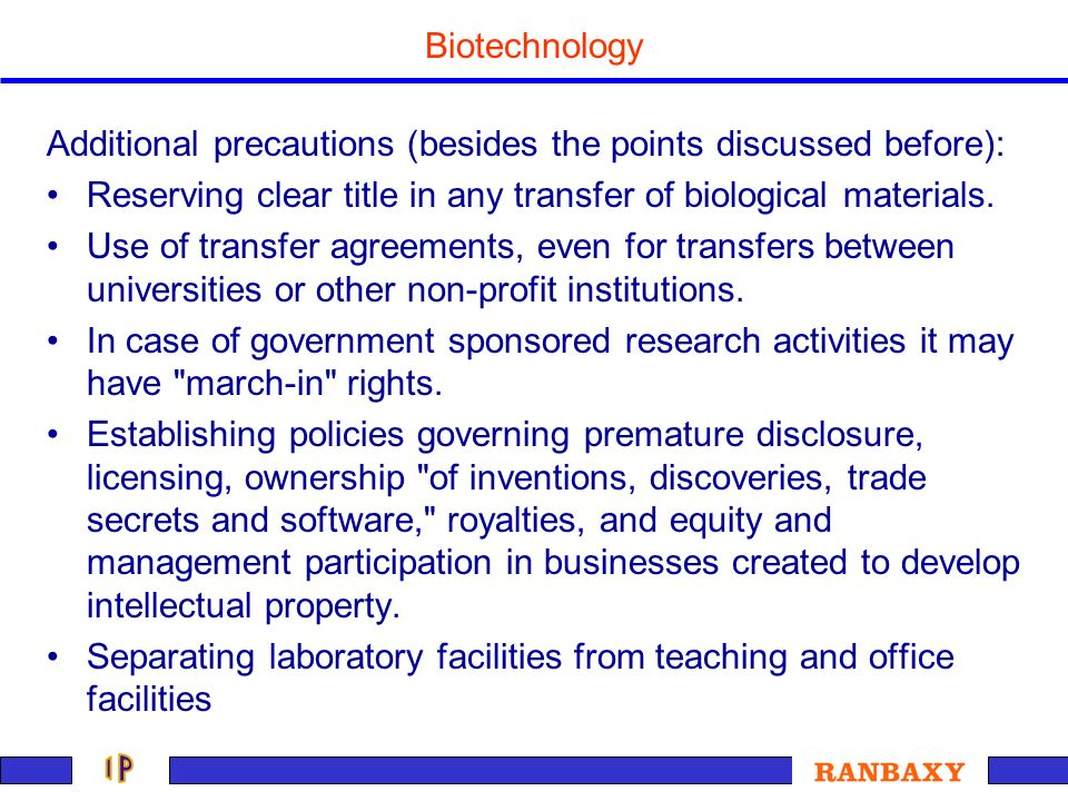 Biotechnology Additional precautions (besides the points discussed before): Reserving clear title in any transfer of biological materials.