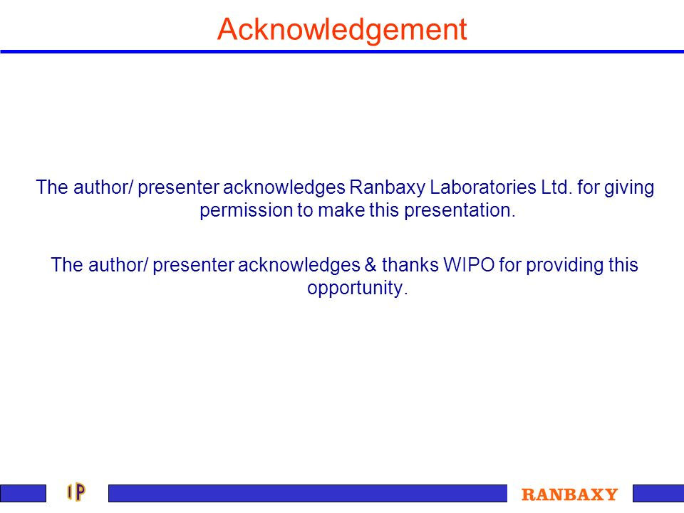 Acknowledgement The author/ presenter acknowledges Ranbaxy Laboratories Ltd. for giving permission to make this presentation.