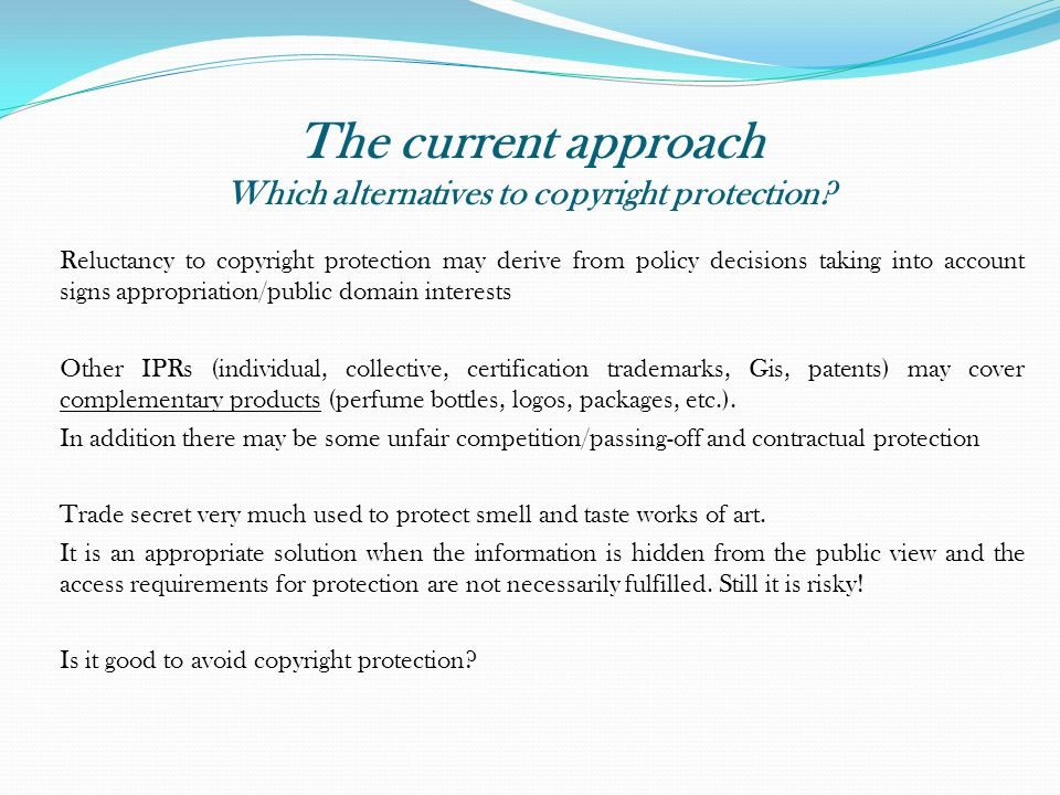 The current approach Which alternatives to copyright protection