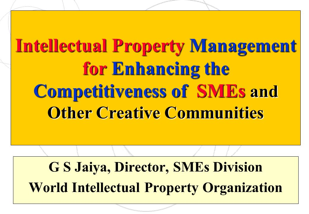 Intellectual Property Management for Enhancing the Competitiveness of SMEs and Other Creative Communities