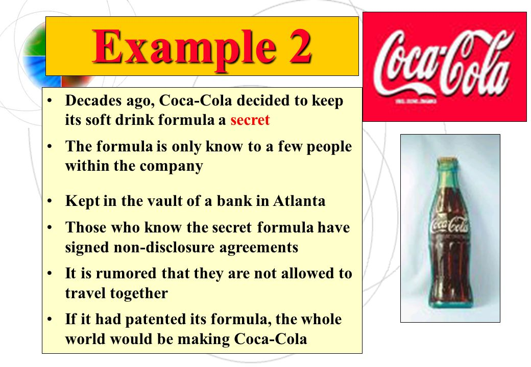 Example 2 Decades ago, Coca-Cola decided to keep its soft drink formula a secret. The formula is only know to a few people within the company.